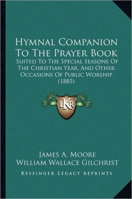 Hymnal Companion To The Prayer Book: Suited To The Special Seasons Of The Christian Year, And Other Occasions Of Public Worship (1885)
