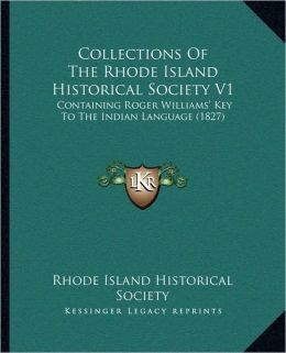 Collections Of The Rhode Island Historical Society V1: Containing Roger Williams' Key To The Indian Language (1827)