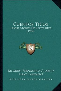 Cuentos Ticos: Short Stories Of Costa Rica (1904)