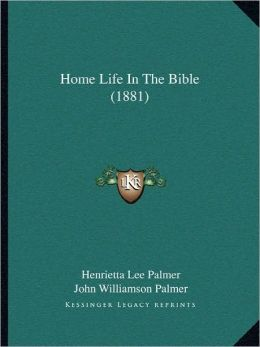 Home Life In The Bible (1881)