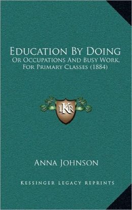 Education By Doing: Or Occupations And Busy Work, For Primary Classes (1884)