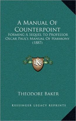 A Manual Of Counterpoint: Forming A Sequel To Professor Oscar Paul's Manual Of Harmony (1887)
