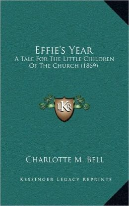 Effie's Year: A Tale For The Little Children Of The Church (1869)