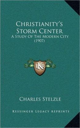 Christianity's Storm Center: A Study Of The Modern City (1907)