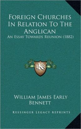 Foreign Churches In Relation To The Anglican: An Essay Towards Reunion (1882)