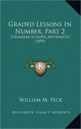 Graded Lessons In Number, Part 2: Grammar School Arithmetic (1894)