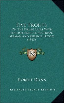 Five Fronts: On The Firing Lines With English-French, Austrian, German And Russian Troops (1915)
