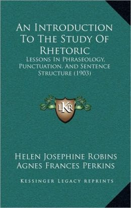 An Introduction To The Study Of Rhetoric: Lessons In Phraseology, Punctuation, And Sentence Structure (1903)