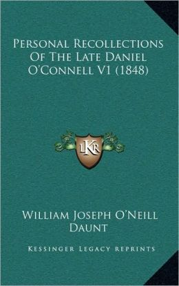 Personal Recollections Of The Late Daniel O'Connell V1 (1848)