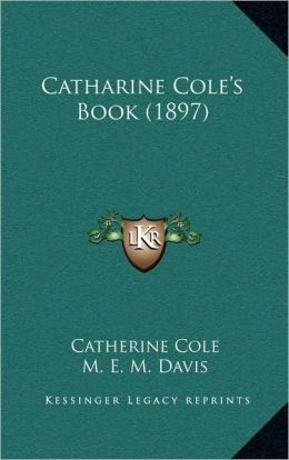 Catharine Cole's Book (1897)