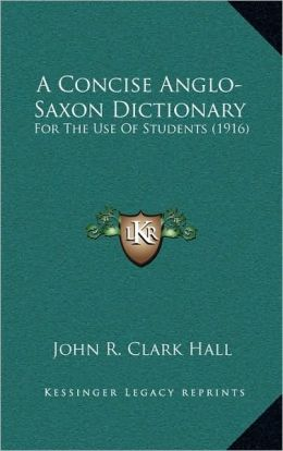 A Concise Anglo-Saxon Dictionary: For The Use Of Students (1916)