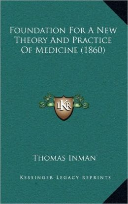 Foundation for a New Theory and Practice of Medicine (1860)