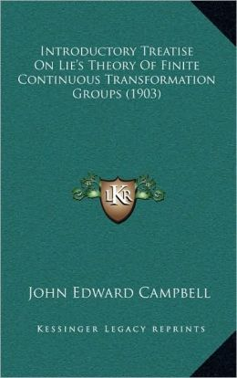 Introductory Treatise On Lie's Theory Of Finite Continuous Transformation Groups (1903)