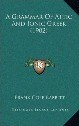 A Grammar Of Attic And Ionic Greek (1902)