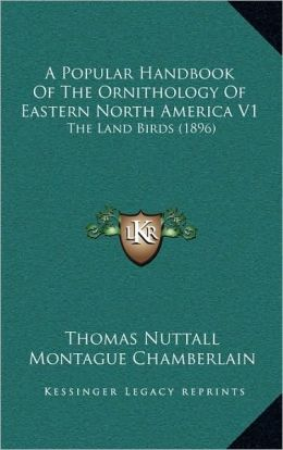 A Popular Handbook Of The Ornithology Of Eastern North America V1