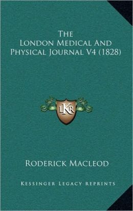 The London Medical And Physical Journal V4 (1828)