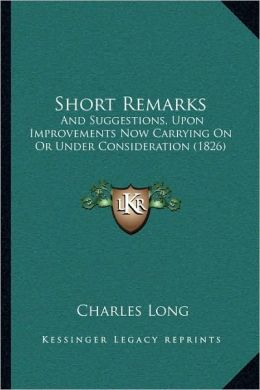Short Remarks: And Suggestions, Upon Improvements Now Carrying On Or Under Consideration (1826)