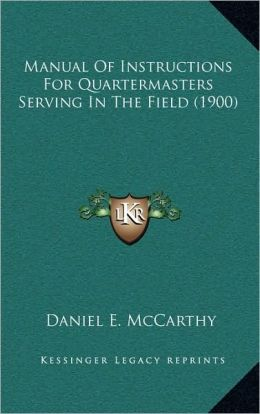 Manual Of Instructions For Quartermasters Serving In The Field (1900)