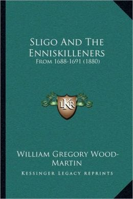 Sligo And The Enniskilleners: From 1688-1691 (1880)
