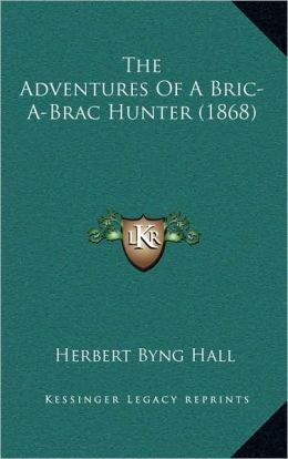 The Adventures Of A Bric-A-Brac Hunter (1868)
