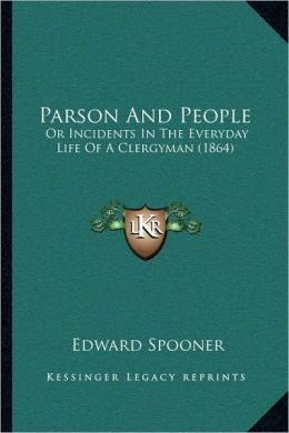 Parson And People: Or Incidents In The Everyday Life Of A Clergyman (1864)