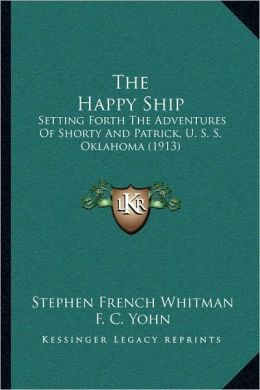 The Happy Ship: Setting Forth The Adventures Of Shorty And Patrick, U. S. S. Oklahoma (1913)
