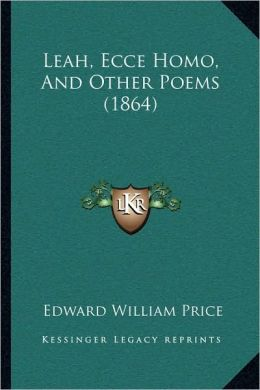 Leah, Ecce Homo, And Other Poems (1864)