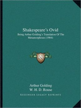 Shakespeare's Ovid: Being Arthur Golding's Translation Of The Metamorphoses (1904)