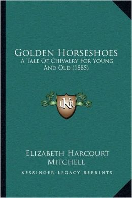 Golden Horseshoes: A Tale Of Chivalry For Young And Old (1885)