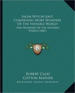 Salem Witchcraft, Comprising More Wonders Of The Invisible World: And Wonders Of The Invisible World (1861)