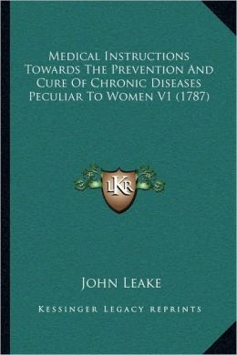 Medical Instructions Towards The Prevention And Cure Of Chronic Diseases Peculiar To Women V1 (1787)