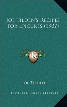 Joe Tilden's Recipes For Epicures (1907)