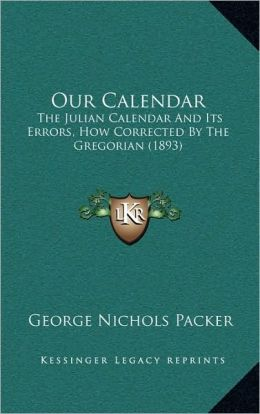 Our Calendar: The Julian Calendar And Its Errors, How Corrected By The Gregorian (1893)