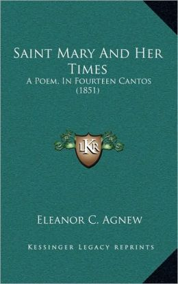 Saint Mary And Her Times: A Poem, In Fourteen Cantos (1851)