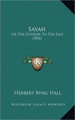 Sayah: Or The Courier To The East (1856)