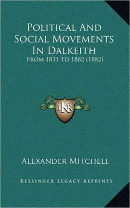Political And Social Movements In Dalkeith: From 1831 To 1882 (1882)