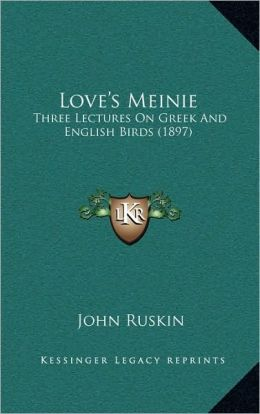Love's Meinie: Three Lectures On Greek And English Birds (1897)