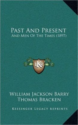 Past And Present: And Men Of The Times (1897)