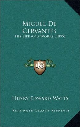 Miguel De Cervantes: His Life And Works (1895)