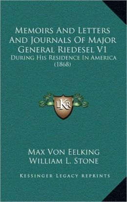 Memoirs And Letters And Journals Of Major General Riedesel V1: During His Residence In America (1868)