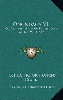 Onondaga V1: Or Reminiscences Of Earlier And Later Times (1849)