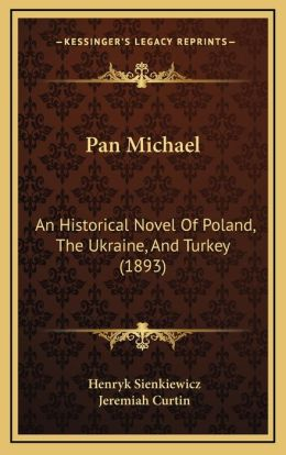 Pan Michael: An Historical Novel Of Poland, The Ukraine, And Turkey (1893)