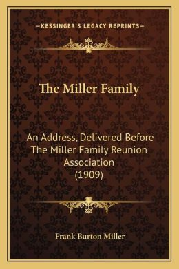 The Miller Family: An Address, Delivered Before The Miller Family Reunion Association (1909)