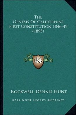 The Genesis Of California's First Constitution 1846-49 (1895)