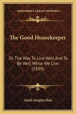 The Good Housekeeper: Or The Way To Live Well And To Be Well While We Live (1839)