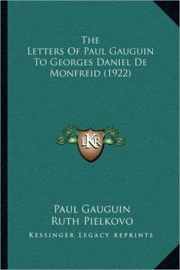 The Letters Of Paul Gauguin To Georges Daniel De Monfreid (1922)