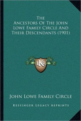 The Ancestors Of The John Lowe Family Circle And Their Descendants (1901)