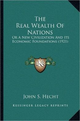 The Real Wealth Of Nations: Or A New Civilization And Its Economic Foundations (1921)