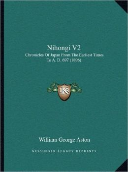 Nihongi V2: Chronicles of Japan from the Earliest Times to A. D. 697 (1896)