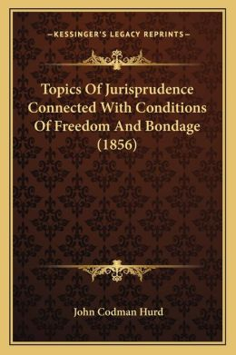 Topics Of Jurisprudence Connected With Conditions Of Freedom And Bondage (1856)